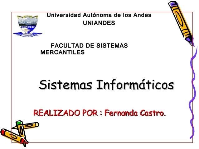 Universidad Autónoma de los Andes               UNIANDES   FACULTAD DE SISTEMAS MERCANTILES Sistemas InformáticosREALIZADO...