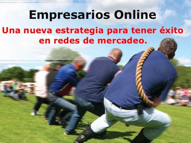 Empresarios Online<br />Unanueva estrategia para tener éxito <br />en redes de mercadeo.<br />
