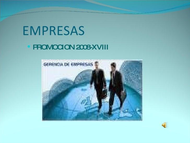 EMPRESAS <ul><li>PROMOCION 2008-XVIII </li></ul>