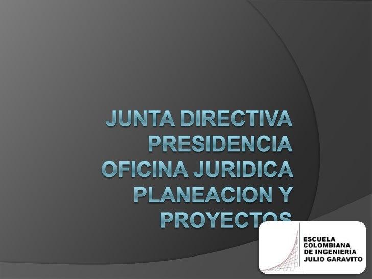 junta directivaPresidenciaoficinajuridicaplaneacion y proyectos<br />