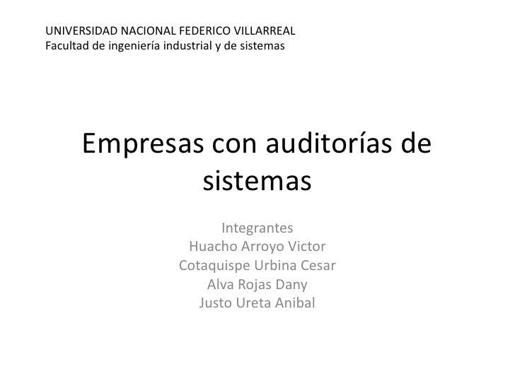 Empresas con auditorías de sistemas<br />Integrantes<br />Huacho Arroyo Victor<br />Cotaquispe Urbina Cesar<br />Alva Roja...