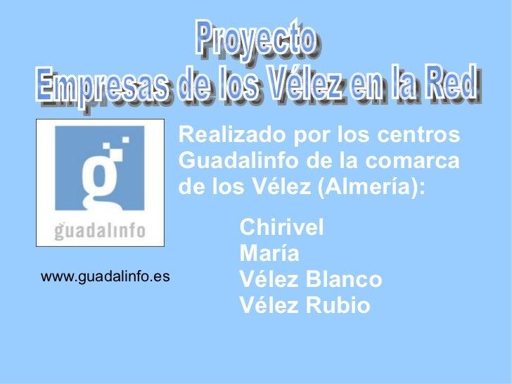 www.guadalinfo.es Realizado por los centros Guadalinfo de la comarca de los Vélez (Almería): <ul><li>Chirivel