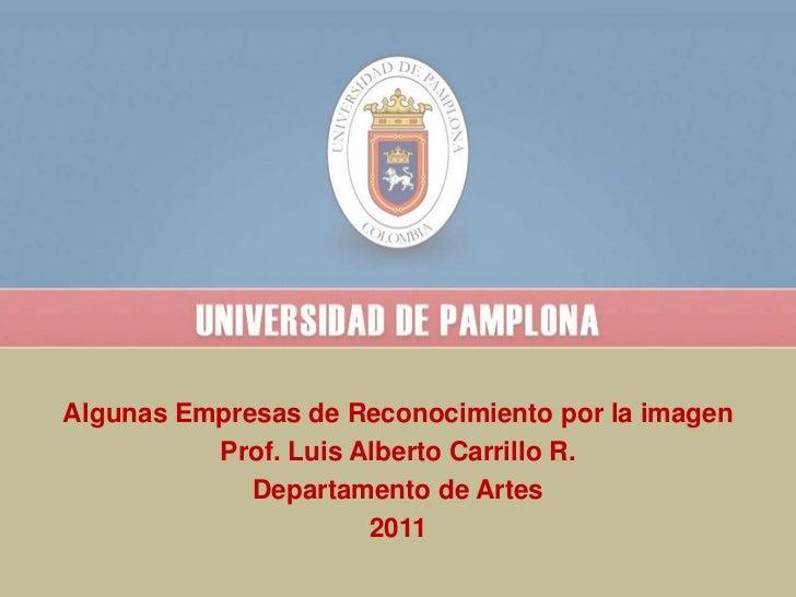 Algunas Empresas de Reconocimiento por la imagen<br />Prof. Luis Alberto Carrillo R.<br />Departamento de Artes<br />2011<...