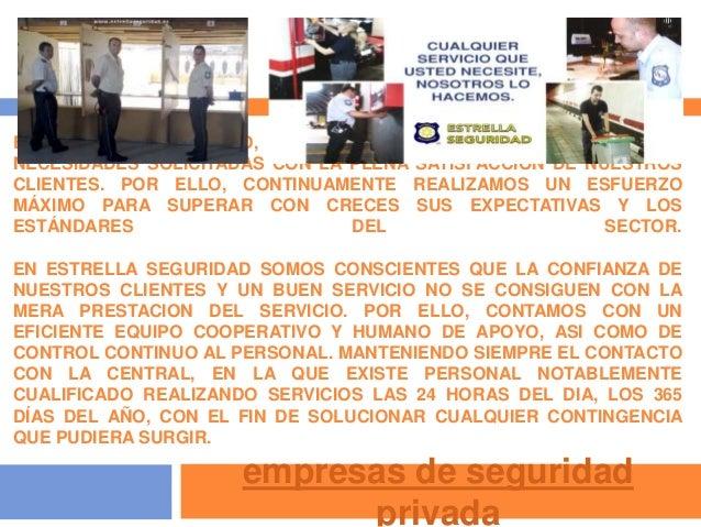empresas de seguridad privada EN ESTRELLA SEGURIDAD, NUESTRA PRINCIPAL MISION ES CUBRIR LAS NECESIDADES SOLICITADAS CON LA...