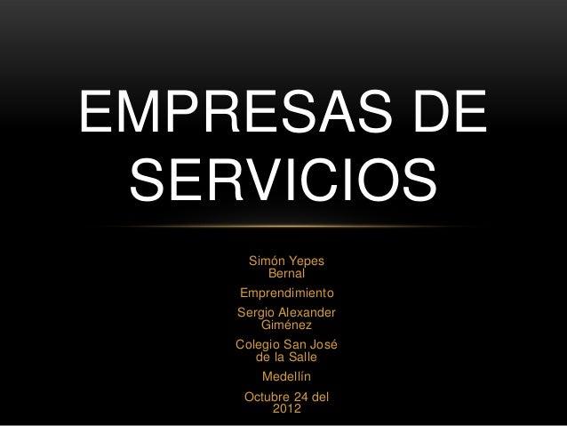 EMPRESAS DE SERVICIOS      Simón Yepes         Bernal    Emprendimiento    Sergio Alexander        Giménez    Colegio San ...