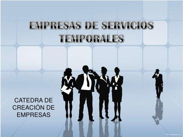EMPRESAS DE SERVICIOS TEMPORALES<br />CATEDRA DE CREACIÓN DE EMPRESAS<br />