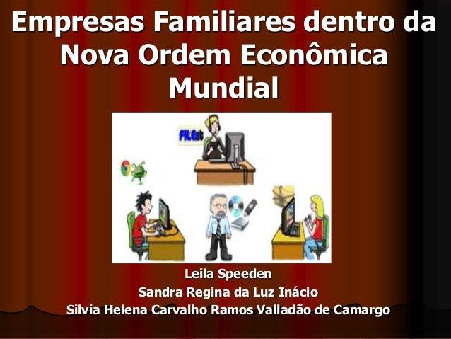 Empresas Familiares dentro da Nova Ordem Econômica Mundial Leila Speeden Sandra Regina da Luz Inácio Silvia Helena Carvalh...