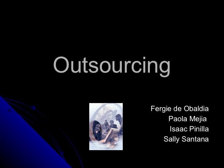 Outsourcing Fergie de Obaldia Paola Mejia  Isaac Pinilla Sally Santana