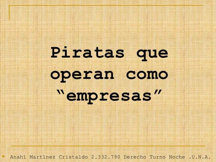 """Piratas que operan como """"empresas"""" <ul><li>Anahí Martínez Cristaldo 2.332.790 Derecho Turno Noche .U.N.A. </li></ul>"""