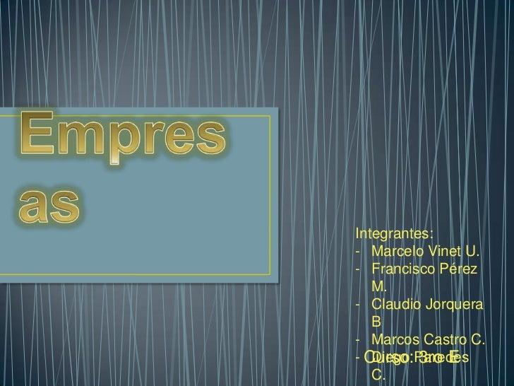Integrantes:- Marcelo Vinet U.- Francisco Pérez   M.- Claudio Jorquera   B- Marcos Castro C.- Curso:Paredes   Diego 3ro E ...