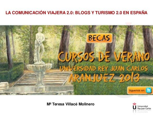 EMPRESAS TURÍSTICAS ANTE LA COMUNICACIÓN VIAJERA 2.0 Teresa Villacé Molinero LA COMUNICACIÓN VIAJERA 2.0: BLOGS Y TURISMO ...