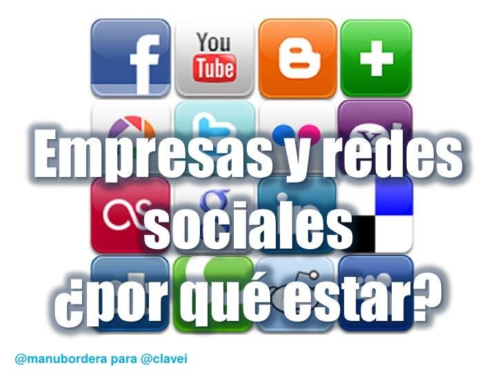 Empresas y redes      sociales   ¿por qué estar?@manubordera para @clavei