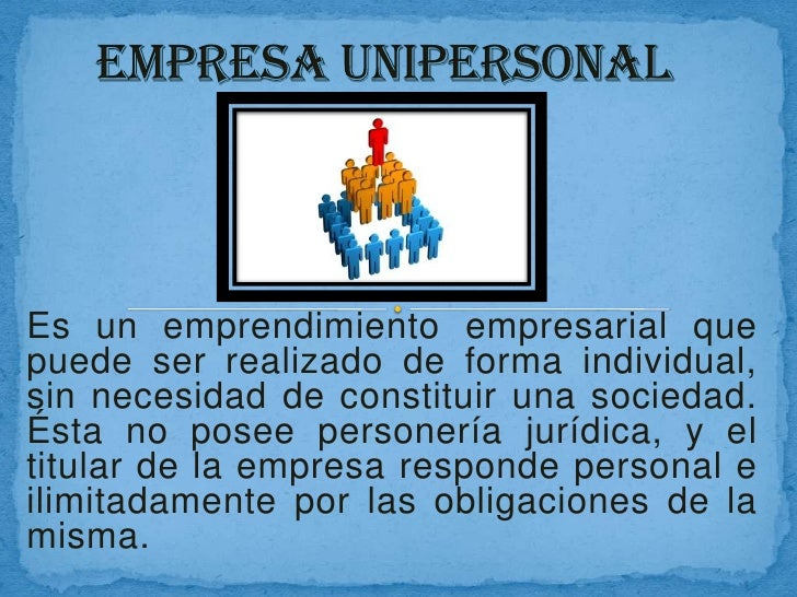 EMPRESA UNIPERSONAL<br />Es un emprendimiento empresarial que puede ser realizado de forma individual, sin necesidad de co...
