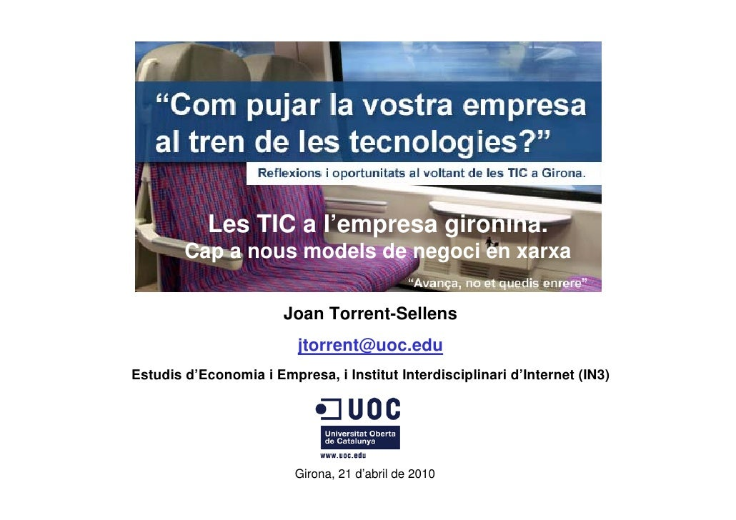 Les TIC a l'empresa gironina.         Cap a nous models de negoci en xarxa                         Joan Torrent-Sellens   ...