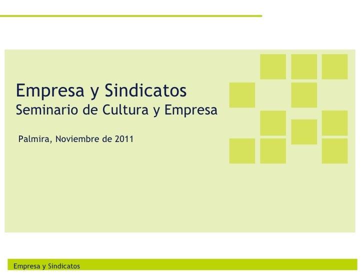 Empresa y SindicatosSeminario de Cultura y Empresa Palmira, Noviembre de 2011Empresa y Sindicatos