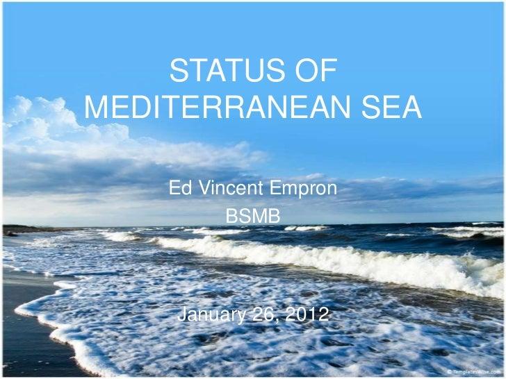 STATUS OFMEDITERRANEAN SEA    Ed Vincent Empron          BSMB    January 26, 2012