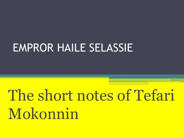 EMPROR HAILE SELASSIEThe short notes of TefariMokonnin