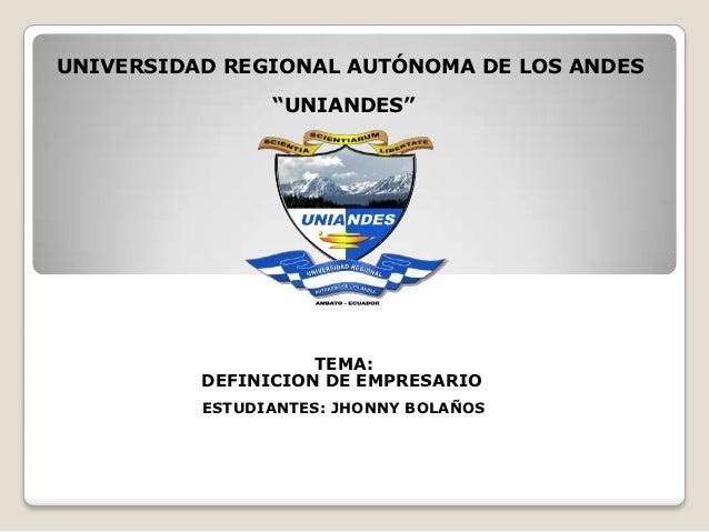 """UNIVERSIDAD REGIONAL AUTÓNOMA DE LOS ANDES                """"UNIANDES""""                    TEMA:          DEFINICION DE EMPRE..."""