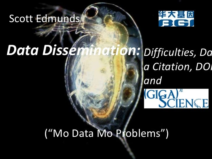 "Scott Edmunds<br />Data Dissemination: <br />Difficulties, Data Citation, DOIs and,<br />(""Mo Data Mo Problems"")<br />"