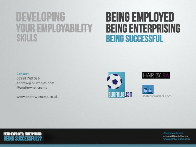 @andrewneilcrump   andrew@bluefields.com   www.andrew-‐crump.co.uk   Being Employed, enterprising Being Successful??...