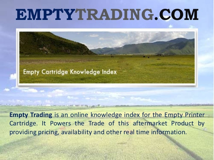 EMPTYTRADING.COMEmpty Trading is an online knowledge index for the Empty PrinterCartridge. It Powers the Trade of this aft...