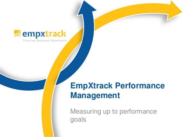 Measuring up to performancegoalsEmpXtrack PerformanceManagement
