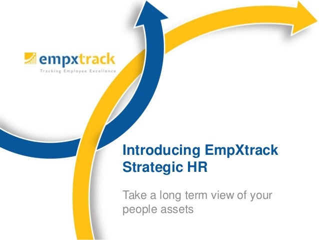 Take a long term view of yourpeople assetsIntroducing EmpXtrackStrategic HR