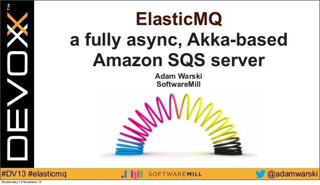 ElasticMQ: a fully asynchronous, Akka-based SQS server