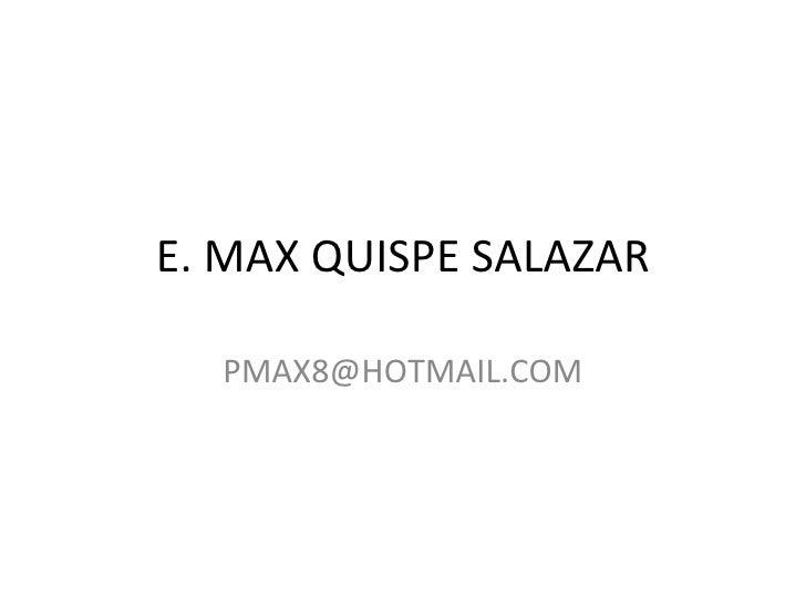 E.Max Quispe Salazar-Hoja de vida pmqx8@hotmail.com