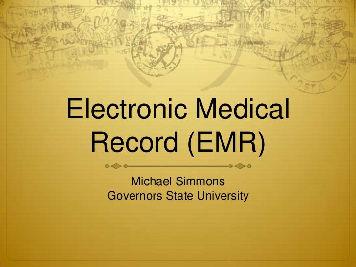 Electronic Medical Record (EMR)<br />Michael Simmons<br />Governors State University<br />