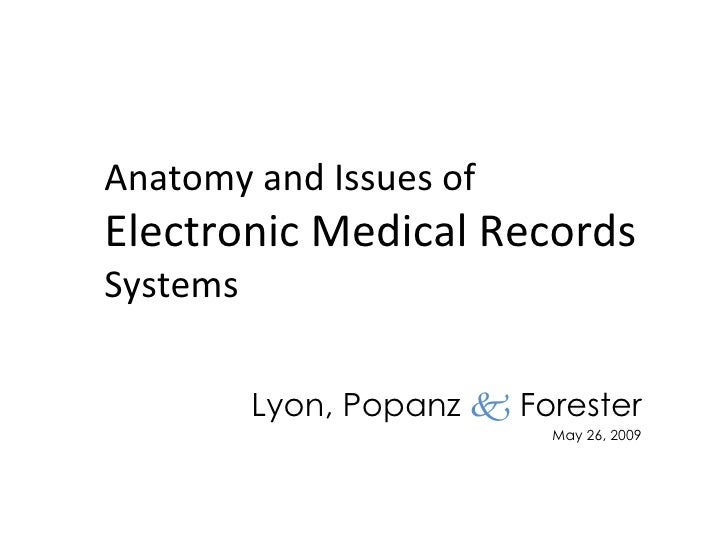 Anatomy and Issues of Electronic Medical Records  Systems Lyon, Popanz     Forester May 26, 2009