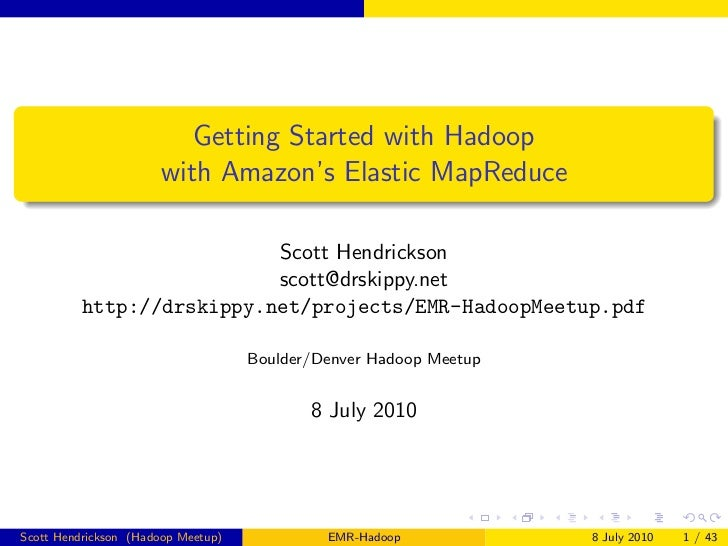 Getting Started with Hadoop                      with Amazon's Elastic MapReduce                           Scott Hendricks...