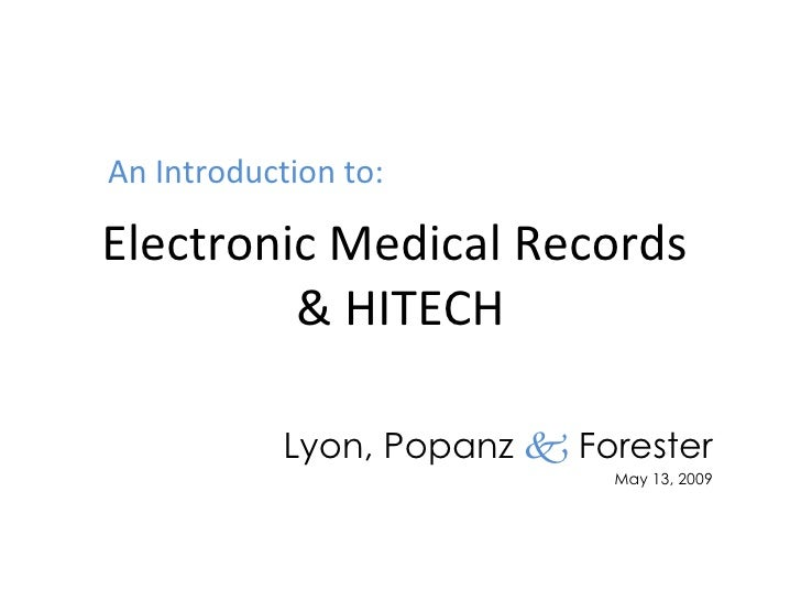 Electronic Medical Records  & HITECH Lyon, Popanz     Forester May 13, 2009 An Introduction to: