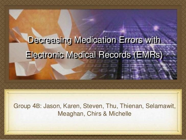 Decreasing Medication Errors with    Electronic Medical Records (EMRs)Group 4B: Jason, Karen, Steven, Thu, Thienan, Selama...
