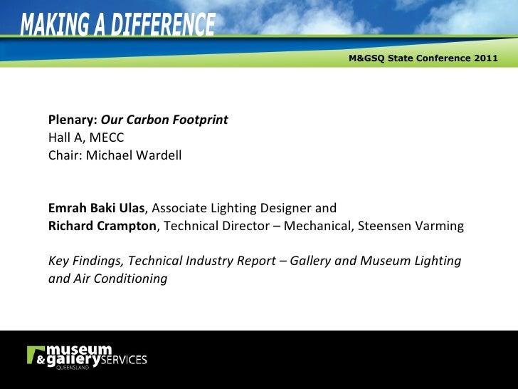 Plenary:  Our Carbon Footprint Hall A, MECC Chair: Michael Wardell Emrah Baki Ulas , Associate Lighting Designer and Richa...