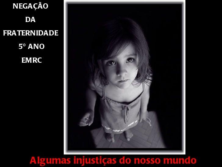 NEGAÇÃO     DAFRA TERNIDADE   5º A NO    EMRC                AMENO                  Grupo Era      Algumas injustiças do n...