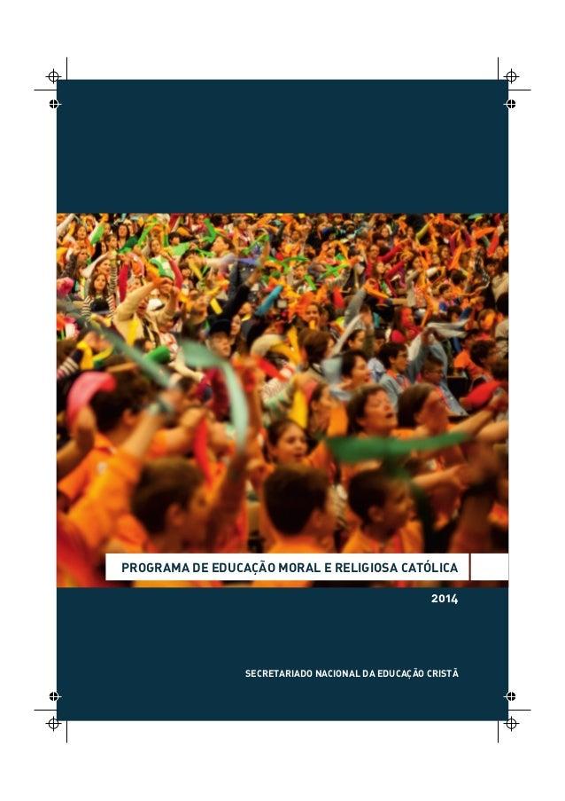 PROGRAMA DE EDUCAÇÃO MORAL E RELIGIOSA CATÓLICA 2014 SECRETARIADO NACIONAL DA EDUCAÇÃO CRISTÃ
