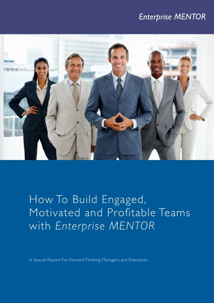 Enterprise MENTOR        1          How To Build Engaged,      Motivated and Profitable Teams      with Enterprise MENTOR ...