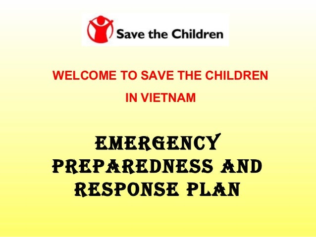 EmErgEncy PrEParEdnEss and rEsPonsE Plan WELCOME TO SAVE THE CHILDREN IN VIETNAM