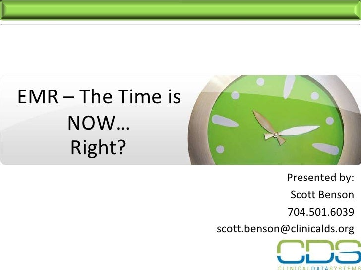 EMR – The Time is     NOW…      Right?                                  Presented by:                                   Sc...