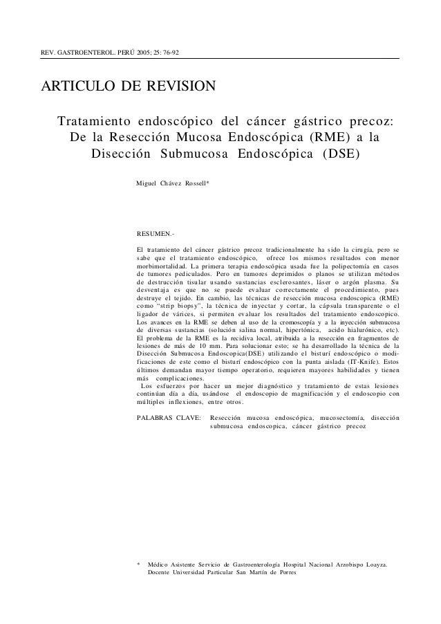 76 Chávez Rossell  REV. GASTROENTEROL. PERÚ 2005; 25: 76-92  ARTICULO DE REVISION  Tratamiento endoscópico del cáncer gást...