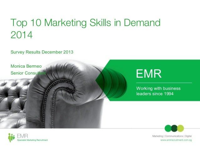 Top 10 Marketing Skills in Demand 2014 Survey Results December 2013 Monica Bermeo Senior Consultant  EMR Working with busi...