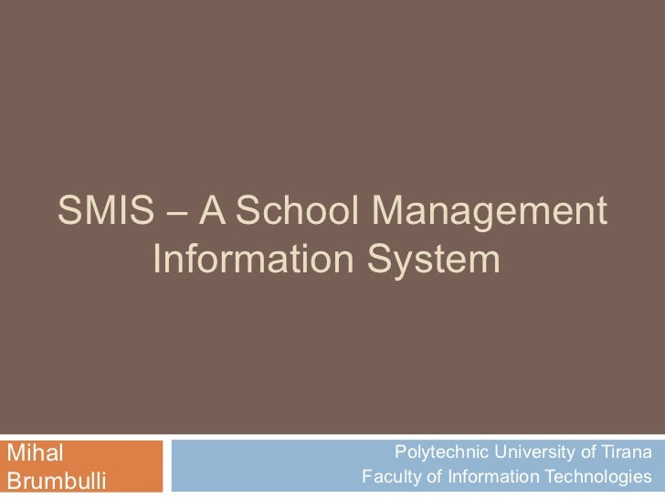 SMIS – A School Management        Information SystemMihal                Polytechnic University of TiranaBrumbulli        ...