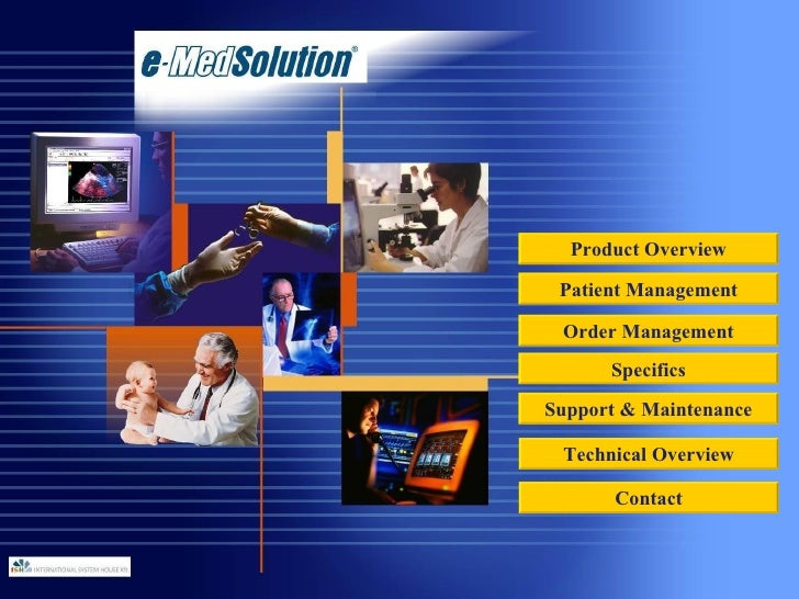 Product Overview Patient Management Order Management Support & Maintenance Contact Technical Overview Specifics