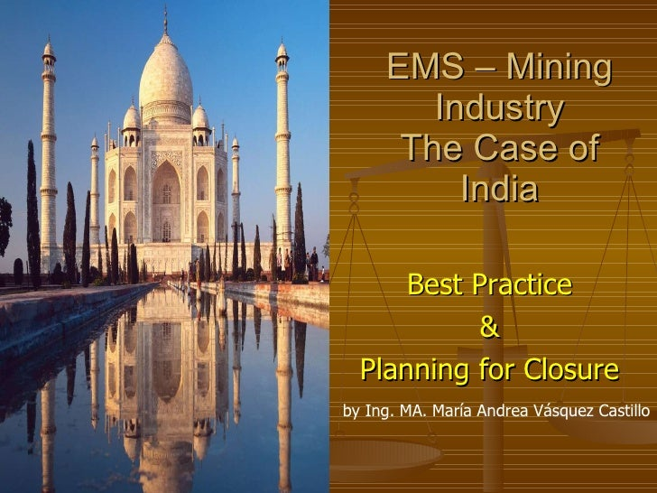 EMS – Mining Industry The Case of India <ul><li>Best Practice  </li></ul><ul><li>&  </li></ul><ul><li>Planning for Closure...