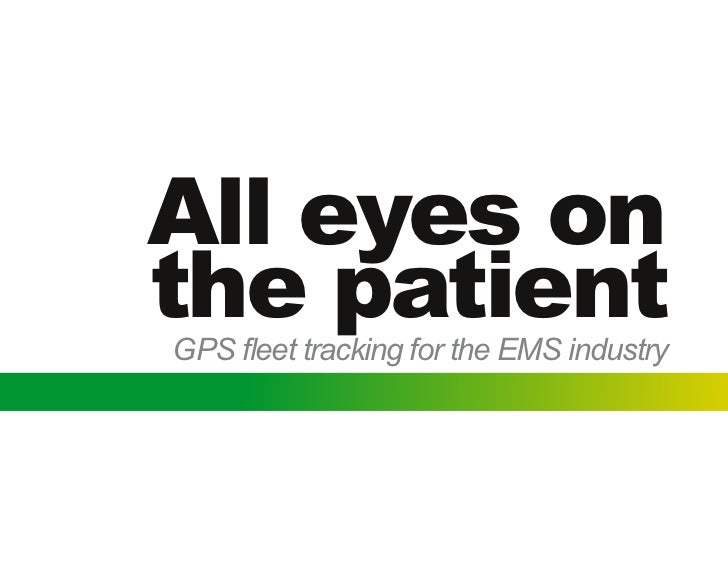 All eyes onthe patientGPS fleet tracking for the EMS industry