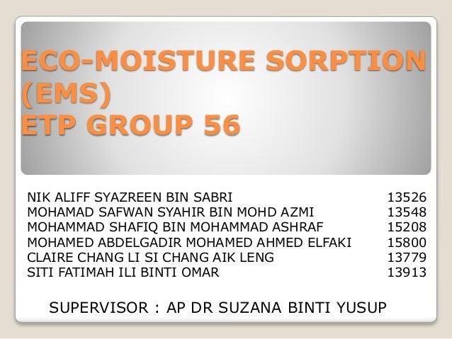 ECO-MOISTURE SORPTION (EMS) ETP GROUP 56 NIK ALIFF SYAZREEN BIN SABRI 13526 MOHAMAD SAFWAN SYAHIR BIN MOHD AZMI 13548 MOHA...