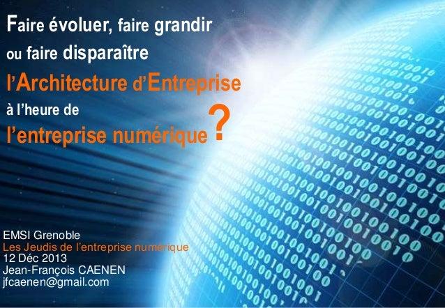 """Faire évoluer, faire grandir ou faire disparaître  l""""Architecture d""""Entreprise à l""""heure de  ?  l""""entreprise numérique  EM..."""