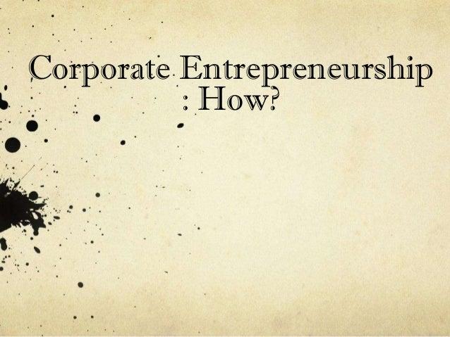 Corporate Entrepreneurship          : How?