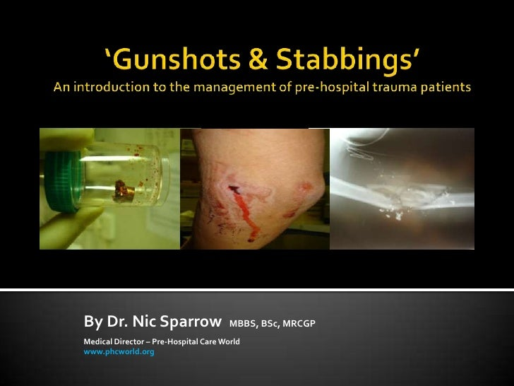 Gun Shots & Stabbings - An introduction to the management of pre-hospital trauma patients